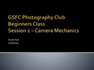 GSFC Photography Club Beginners Class Session 2 – Camera Mechanics