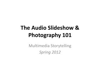 The Audio Slideshow & Photography 101