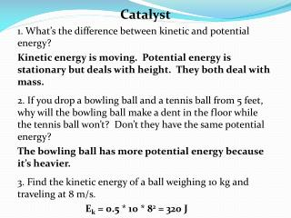 Catalyst 1. What's  the difference between  kinetic  and potential energy ?