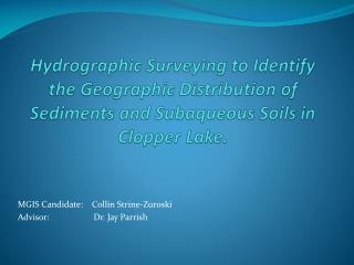 Hydrographic Surveying to Identify the Geographic Distribution of Sediments and Subaqueous Soils in  Clopper  Lake.