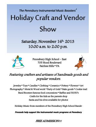 The Pennsbury Instrumental Music Boosters '  Holiday Craft and Vendor Show Saturday, November 16 h,  2013 10:00 a.m.  t