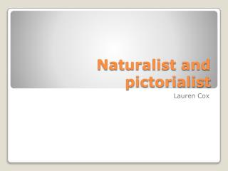 Naturalist and pictorialist