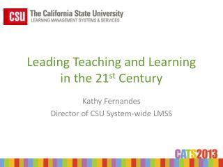 Leading Teaching and Learning  in the 21 st  Century