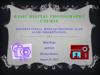 Basic  Digital Photography  Course ( Instructional Module/Training plan slide presentation)