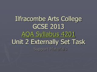 Ilfracombe  Arts College GCSE 2013 AQA Syllabus 4201 Unit 2 Externally Set Task