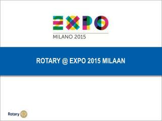 ROTARY @ EXPO 2015 M ILAAN