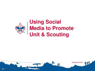 Using Social Media to Promote  Unit & Scouting