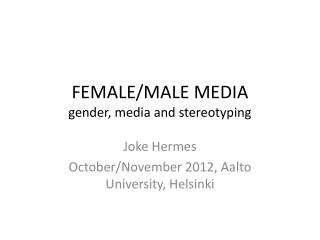 FEMALE/MALE MEDIA gender, media and stereotyping