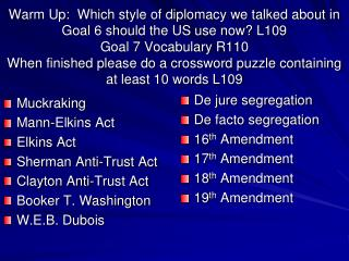 Muckraking Mann-Elkins Act Elkins Act Sherman Anti-Trust Act Clayton Anti-Trust Act Booker T. Washington W.E.B. Dubois