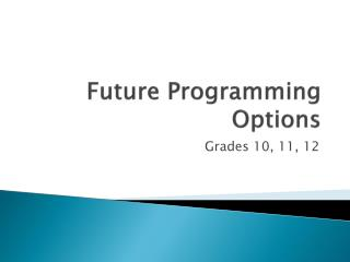 Future Programming Options