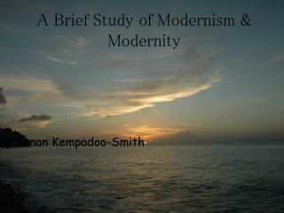A Brief  S tudy of Modernism & Modernity