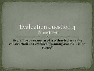 Evaluation question 4 Callum  Hurst