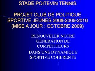 stade poitevin tennis  projet club de politique sportive jeunes 2008-2009-2010 mise a jour : octobre 2009