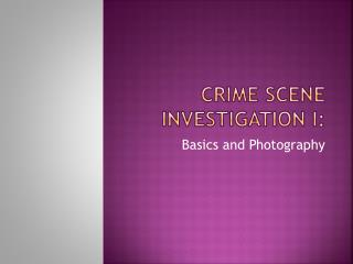 CRIME SCENE INVESTIGATION I: