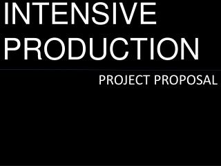 INTENSIVE PRODUCTION