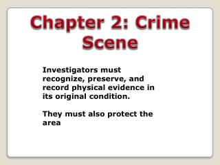 Investigators must recognize, preserve, and record physical evidence in its original condition. They must also protect