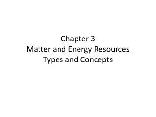 Chapter 3 Matter and Energy Resources  Types and Concepts