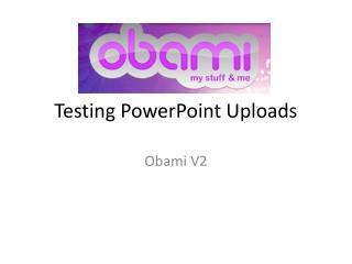 Testing PowerPoint Uploads