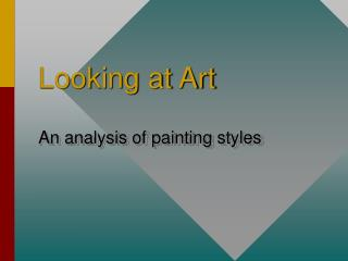 Looking at Art An analysis of painting styles