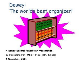Dewey:   The worlds best organizer!