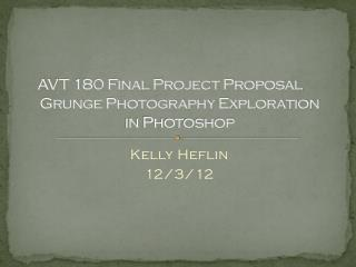 AVT 180 Final Project Proposal 	 Grunge Photography Exploration  in Photoshop