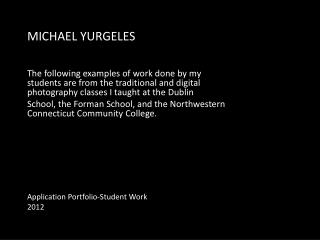 MICHAEL YURGELES The following  examples of work done by my students are from the traditional and digital photography c
