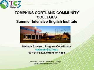 TOMPKINS CORTLAND COMMUNITY  COLLEGES Summer Intensive English Institute Melinda Slawson, Program Coordinator slawsom@t