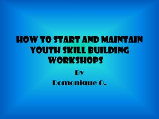 How to start and maintain youth skill building workshops