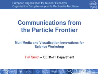 Communications from the Particle Frontier MultiMedia  and Visualisation Innovations for Science Workshop