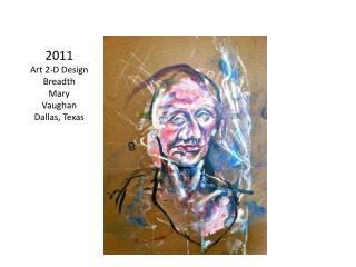 2011 Art 2-D Design Breadth Mary Vaughan Dallas, Texas