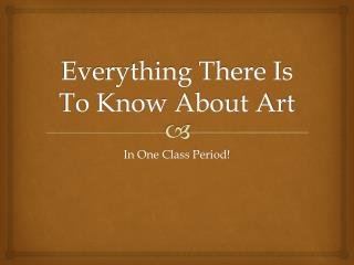 Everything There Is To Know About Art