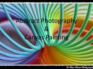 Abstract Photography  &  Canvas Painting