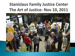 Stanislaus Family Justice Center The Art of Justice- Nov  10, 2011