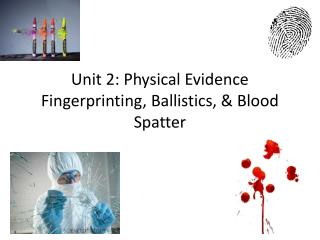 Unit 2: Physical Evidence Fingerprinting, Ballistics, & Blood Spatter