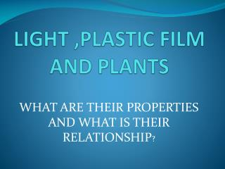 LIGHT ,PLASTIC FILM AND PLANTS