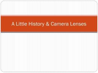 A  L ittle History  & Camera Lenses