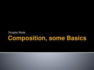Composition, some Basics