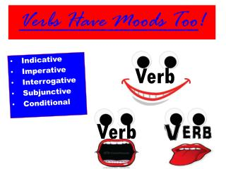 Verbs Have Moods Too !