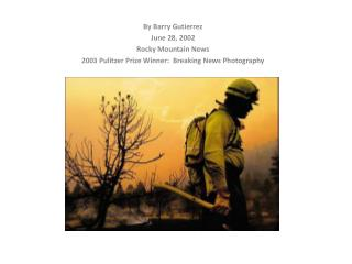 By Barry Gutierrez June 28, 2002 Rocky Mountain News 2003 Pulitzer Prize Winner:  Breaking News Photography