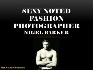 SEXY NOTED FASHION PHOTOGRAPHER Nigel Barker