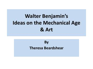 Walter Benjamin�s Ideas on the Mechanical Age & Art