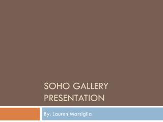 Soho  Gallery Presentation