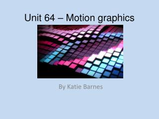Unit 64 – Motion graphics