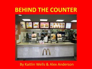 BEHIND THE COUNTER