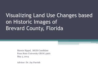 Visualizing Land Use Changes based on Historic  I mages of  Brevard County, Florida