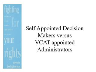 self appointed decision makers versus vcat appointed administrators