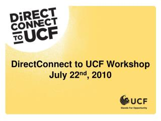 DirectConnect  to UCF Workshop July 22 nd , 2010