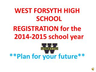 WEST FORSYTH HIGH SCHOOL  REGISTRATION for the 2014-2015 school year **Plan for your future**