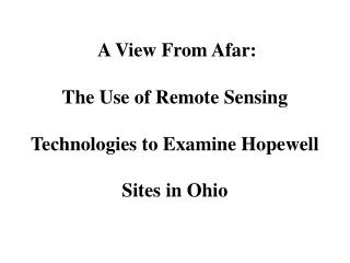 A View From Afar:   The Use of Remote Sensing  Technologies to Examine Hopewell  Sites in Ohio