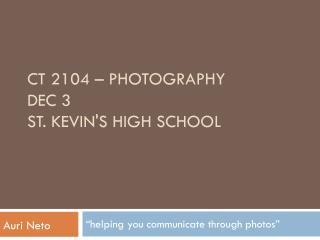 CT 2104 – Photography Dec 3 St. Kevin's High School